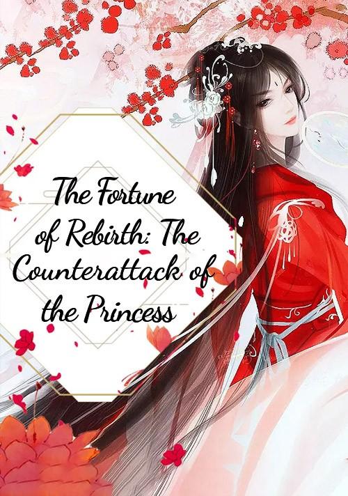The Fortune of Rebirth: The Counterattack of the Princess